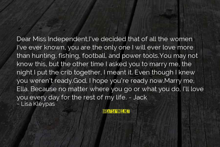 I Asked God For You Sayings By Lisa Kleypas: Dear Miss Independent,I've decided that of all the women I've ever known, you are the