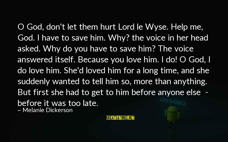 I Asked God For You Sayings By Melanie Dickerson: O God, don't let them hurt Lord le Wyse. Help me, God. I have to