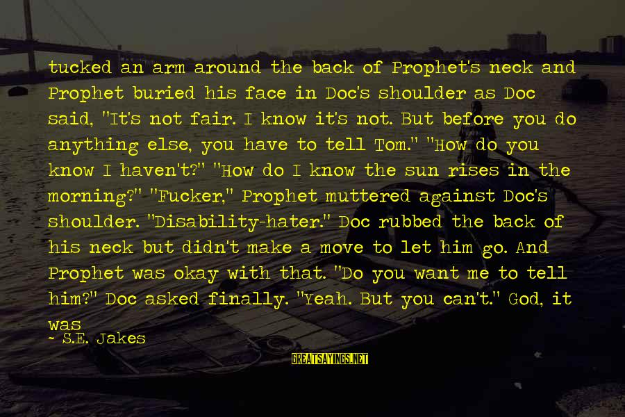 I Asked God For You Sayings By S.E. Jakes: tucked an arm around the back of Prophet's neck and Prophet buried his face in
