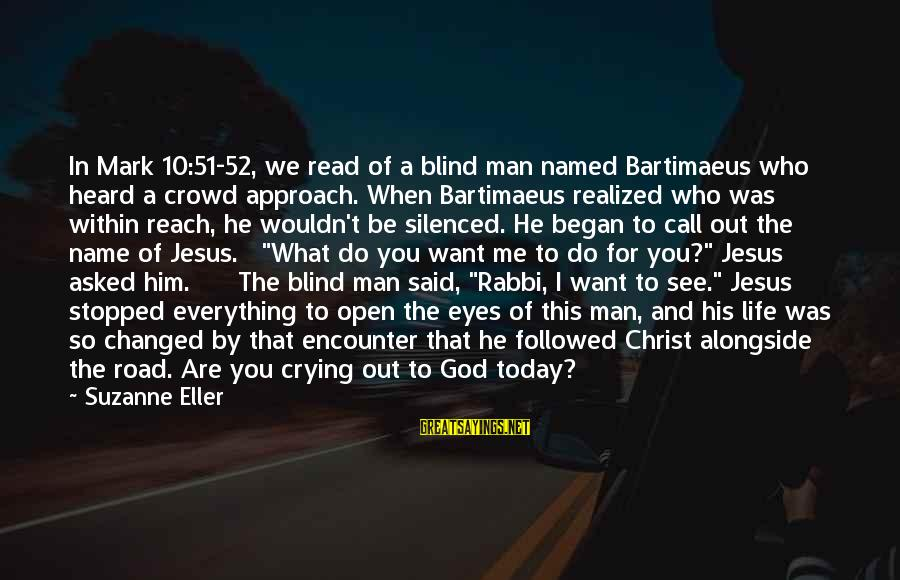 I Asked God For You Sayings By Suzanne Eller: In Mark 10:51-52, we read of a blind man named Bartimaeus who heard a crowd