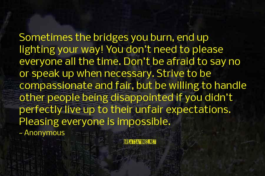 I Burn Bridges Sayings By Anonymous: Sometimes the bridges you burn, end up lighting your way! You don't need to please