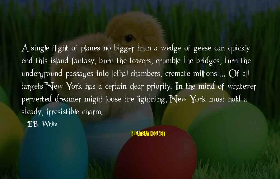 I Burn Bridges Sayings By E.B. White: A single flight of planes no bigger than a wedge of geese can quickly end