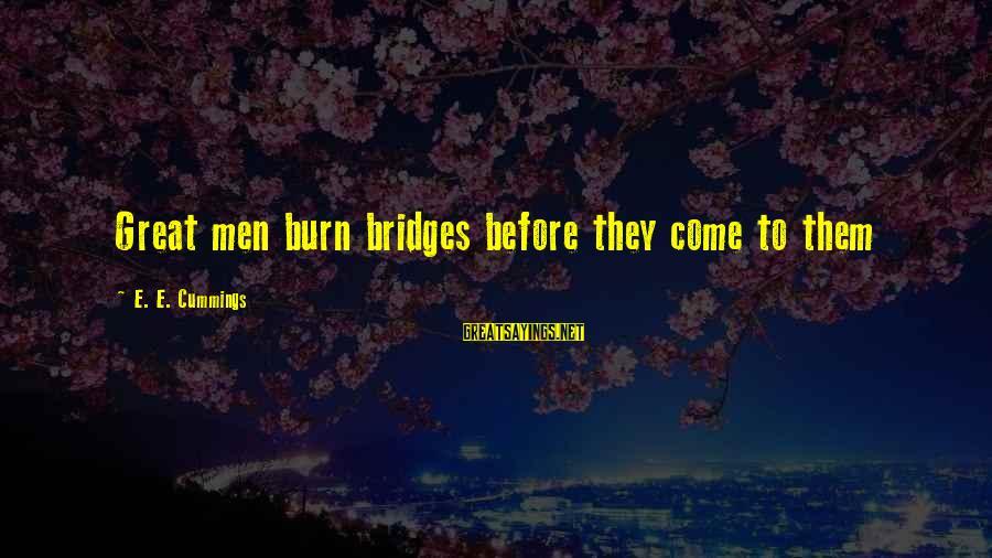 I Burn Bridges Sayings By E. E. Cummings: Great men burn bridges before they come to them