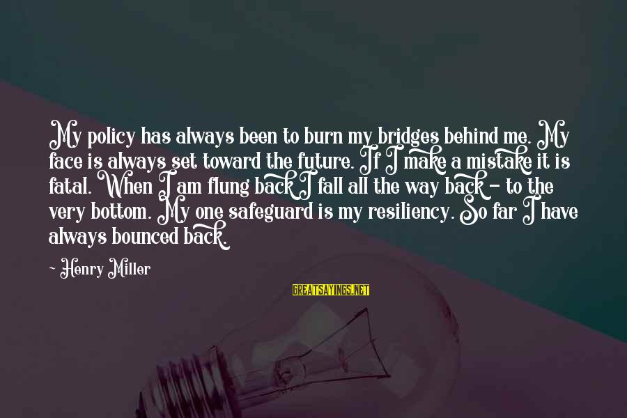 I Burn Bridges Sayings By Henry Miller: My policy has always been to burn my bridges behind me. My face is always