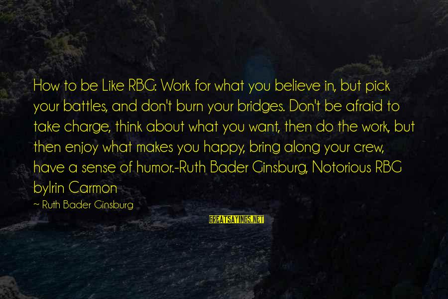 I Burn Bridges Sayings By Ruth Bader Ginsburg: How to be Like RBG: Work for what you believe in, but pick your battles,
