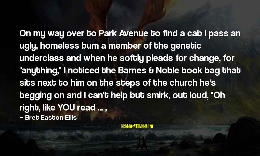 I Can Read You Like A Book Sayings By Bret Easton Ellis: On my way over to Park Avenue to find a cab I pass an ugly,