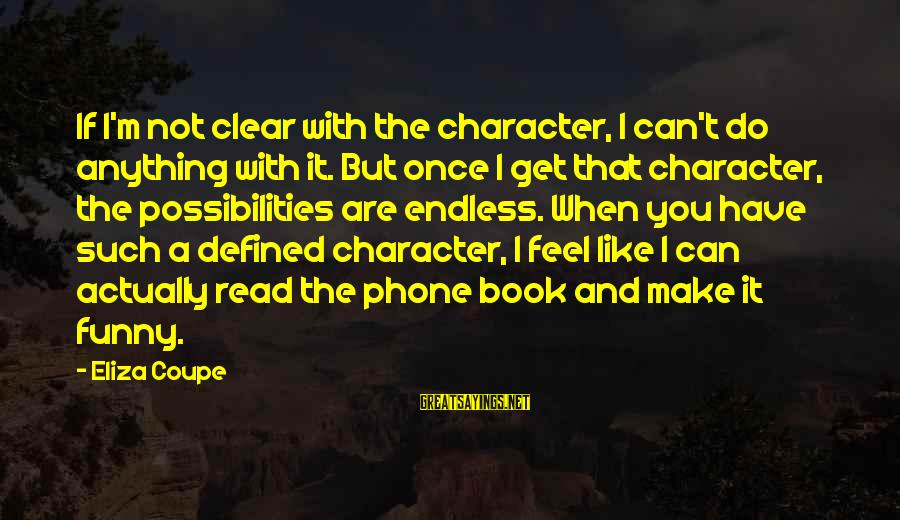 I Can Read You Like A Book Sayings By Eliza Coupe: If I'm not clear with the character, I can't do anything with it. But once