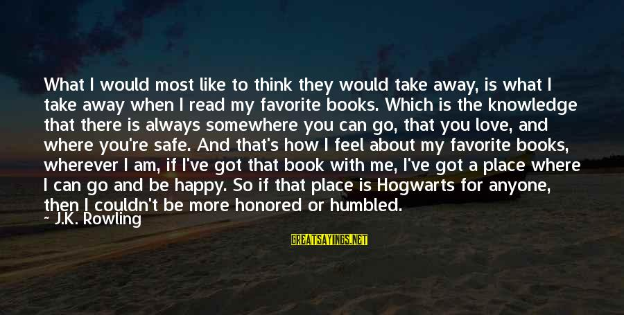 I Can Read You Like A Book Sayings By J.K. Rowling: What I would most like to think they would take away, is what I take