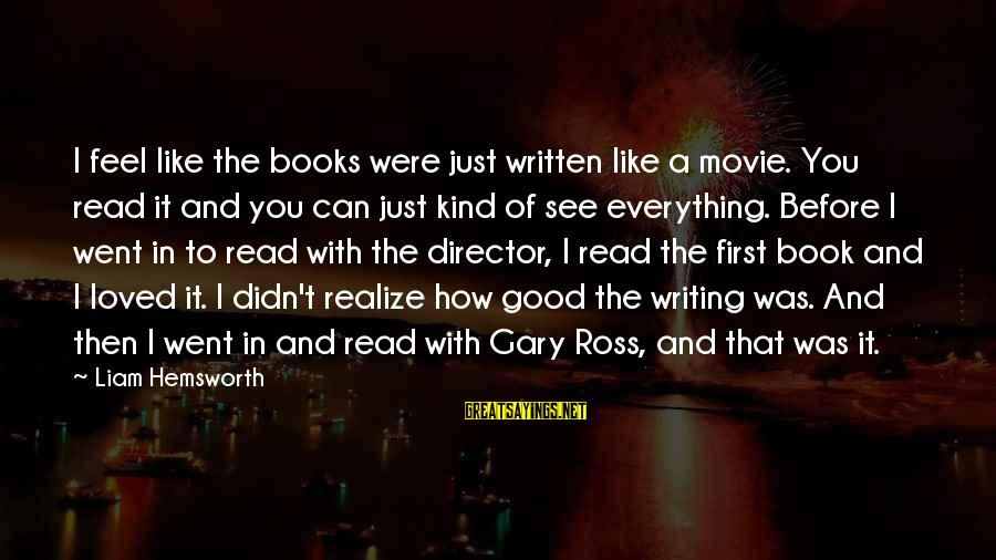 I Can Read You Like A Book Sayings By Liam Hemsworth: I feel like the books were just written like a movie. You read it and
