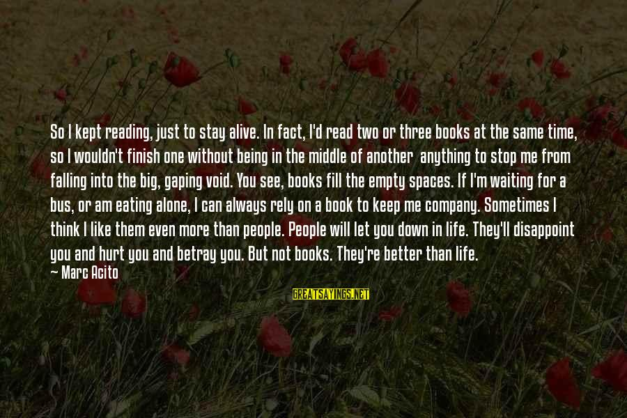 I Can Read You Like A Book Sayings By Marc Acito: So I kept reading, just to stay alive. In fact, I'd read two or three