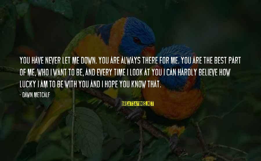 I Can't Believe You Let Me Down Sayings By Dawn Metcalf: You have never let me down. You are always there for me. You are the