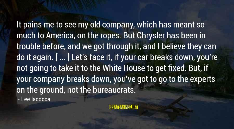 I Can't Believe You Let Me Down Sayings By Lee Iacocca: It pains me to see my old company, which has meant so much to America,
