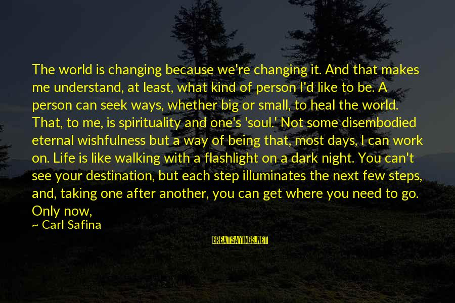 I Can't Change You Sayings By Carl Safina: The world is changing because we're changing it. And that makes me understand, at least,