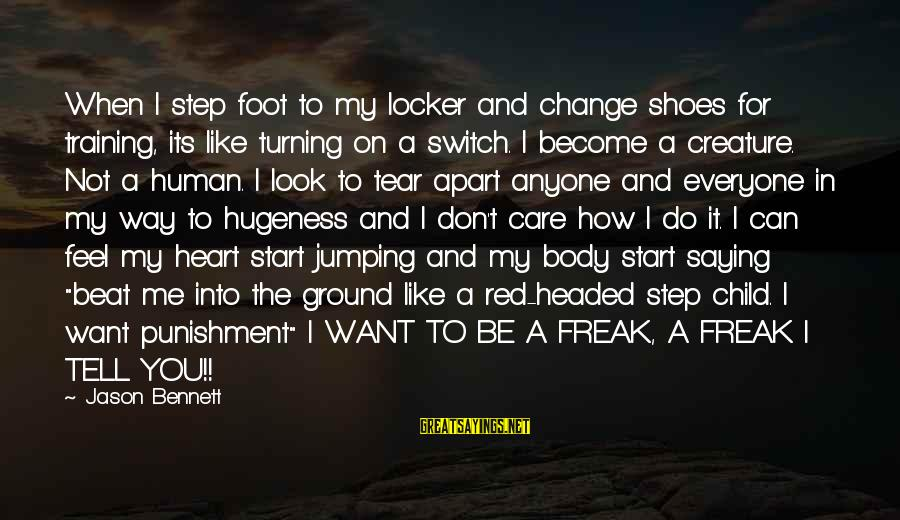 I Can't Change You Sayings By Jason Bennett: When I step foot to my locker and change shoes for training, its like turning