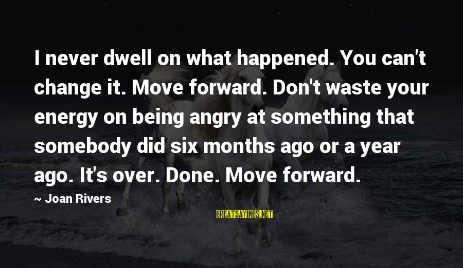 I Can't Change You Sayings By Joan Rivers: I never dwell on what happened. You can't change it. Move forward. Don't waste your