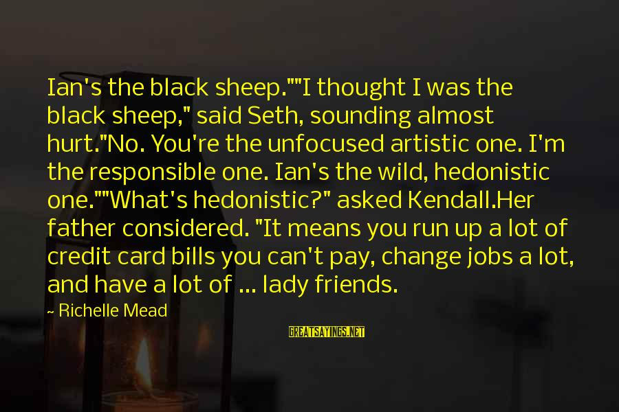 "I Can't Change You Sayings By Richelle Mead: Ian's the black sheep.""""I thought I was the black sheep,"" said Seth, sounding almost hurt.""No."