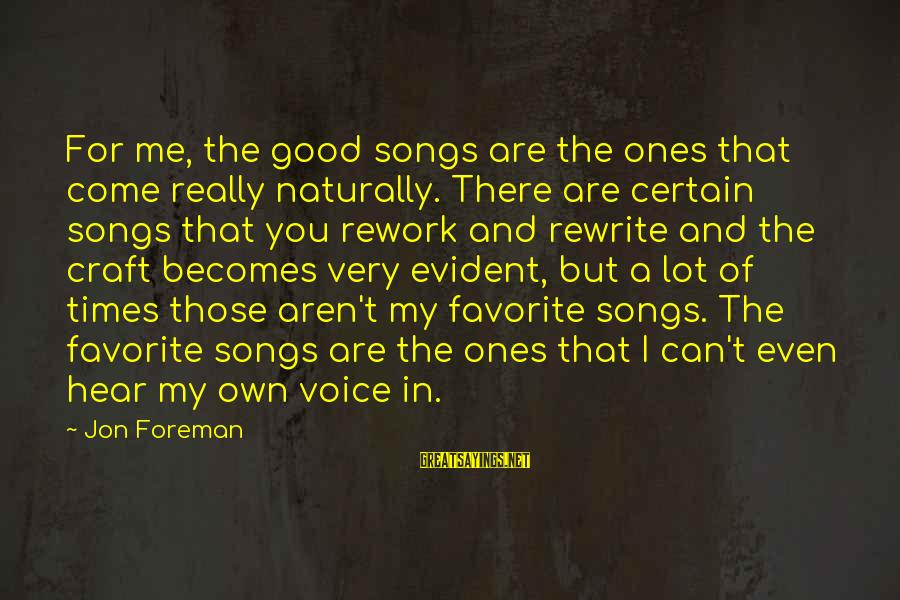 I Can't Hear You Sayings By Jon Foreman: For me, the good songs are the ones that come really naturally. There are certain