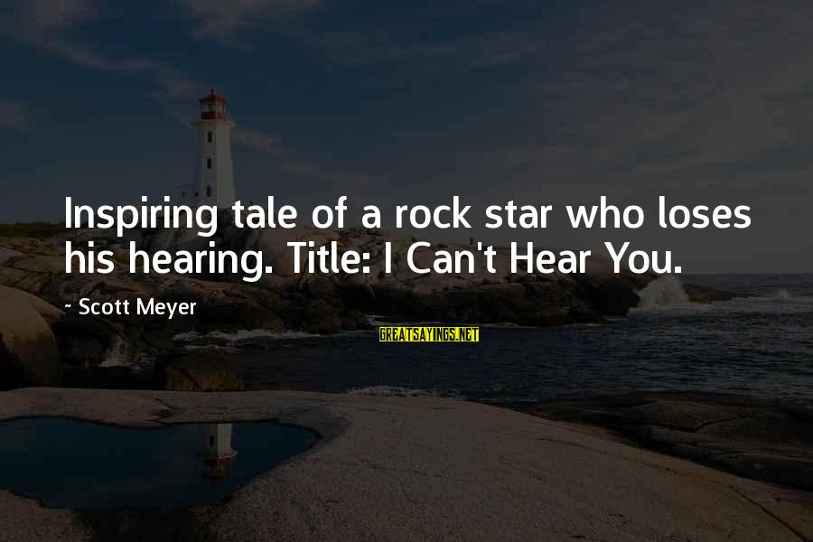I Can't Hear You Sayings By Scott Meyer: Inspiring tale of a rock star who loses his hearing. Title: I Can't Hear You.