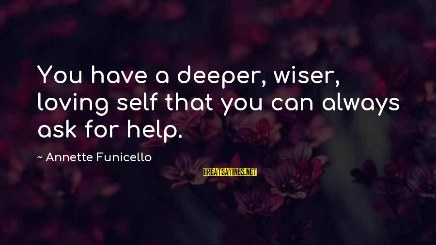 I Can't Help Loving You Sayings By Annette Funicello: You have a deeper, wiser, loving self that you can always ask for help.