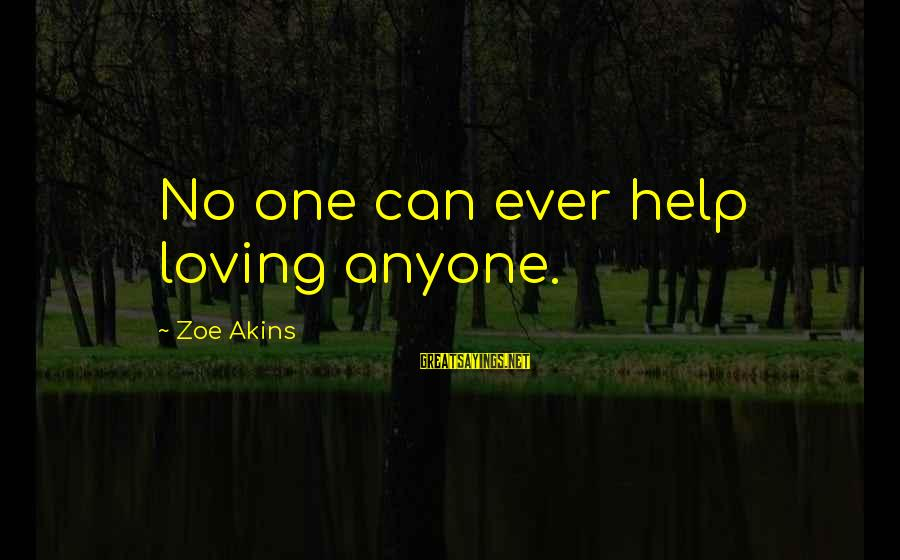 I Can't Help Loving You Sayings By Zoe Akins: No one can ever help loving anyone.
