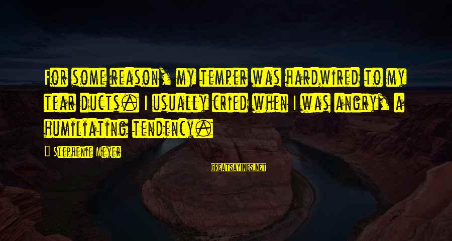 I Cried A Tear Sayings By Stephenie Meyer: For some reason, my temper was hardwired to my tear ducts. I usually cried when