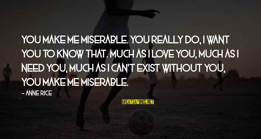 I Do Love U Sayings By Anne Rice: You make me miserable. You really do, I want you to know that. Much as