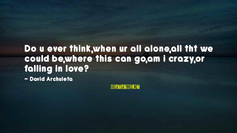 I Do Love U Sayings By David Archuleta: Do u ever think,when ur all alone,all tht we could be,where this can go,am i
