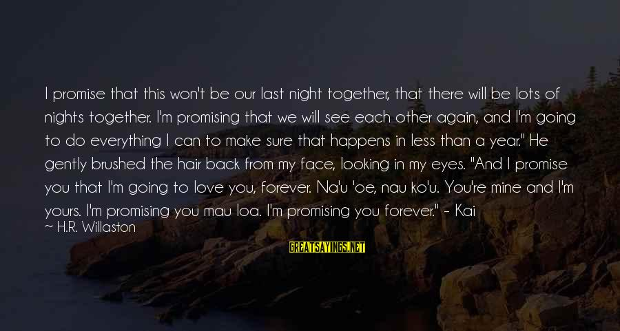 I Do Love U Sayings By H.R. Willaston: I promise that this won't be our last night together, that there will be lots