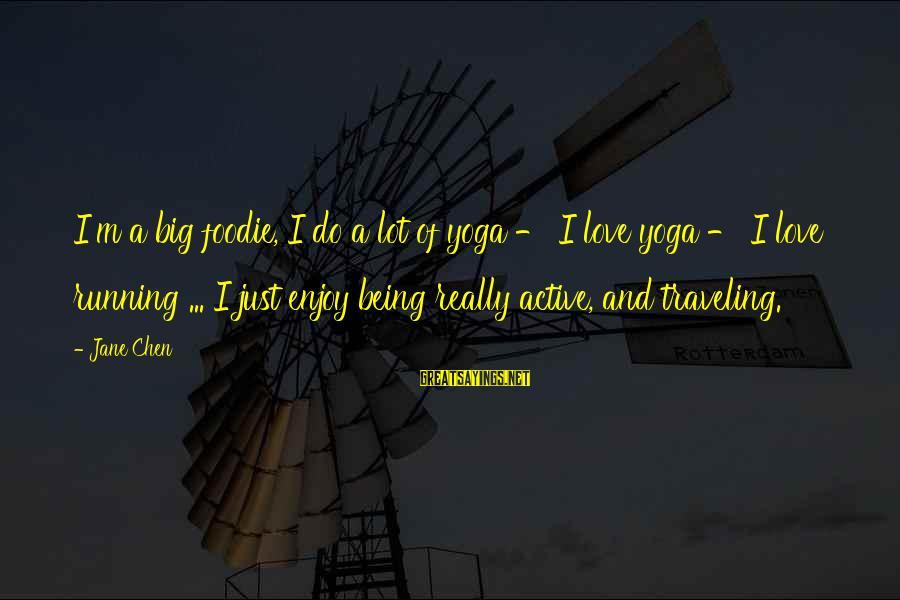 I Do Love U Sayings By Jane Chen: I'm a big foodie, I do a lot of yoga - I love yoga -