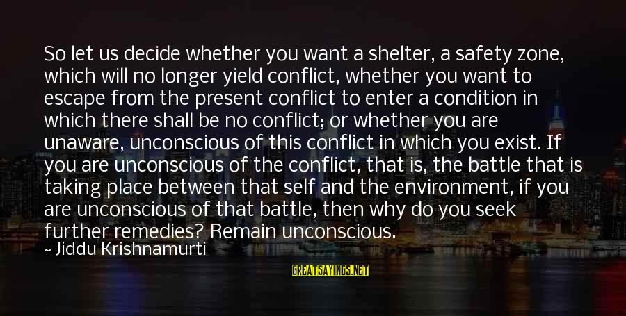 I Do Love U Sayings By Jiddu Krishnamurti: So let us decide whether you want a shelter, a safety zone, which will no