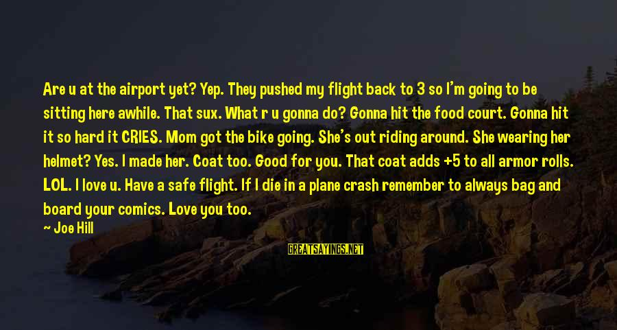 I Do Love U Sayings By Joe Hill: Are u at the airport yet? Yep. They pushed my flight back to 3 so