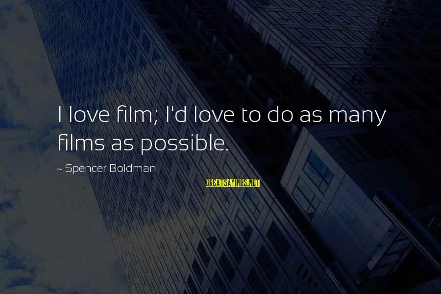 I Do Love U Sayings By Spencer Boldman: I love film; I'd love to do as many films as possible.