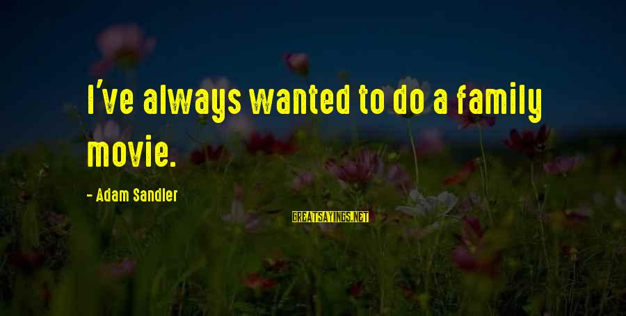I Do Movie Sayings By Adam Sandler: I've always wanted to do a family movie.