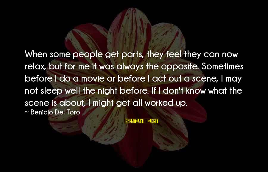 I Do Movie Sayings By Benicio Del Toro: When some people get parts, they feel they can now relax, but for me it