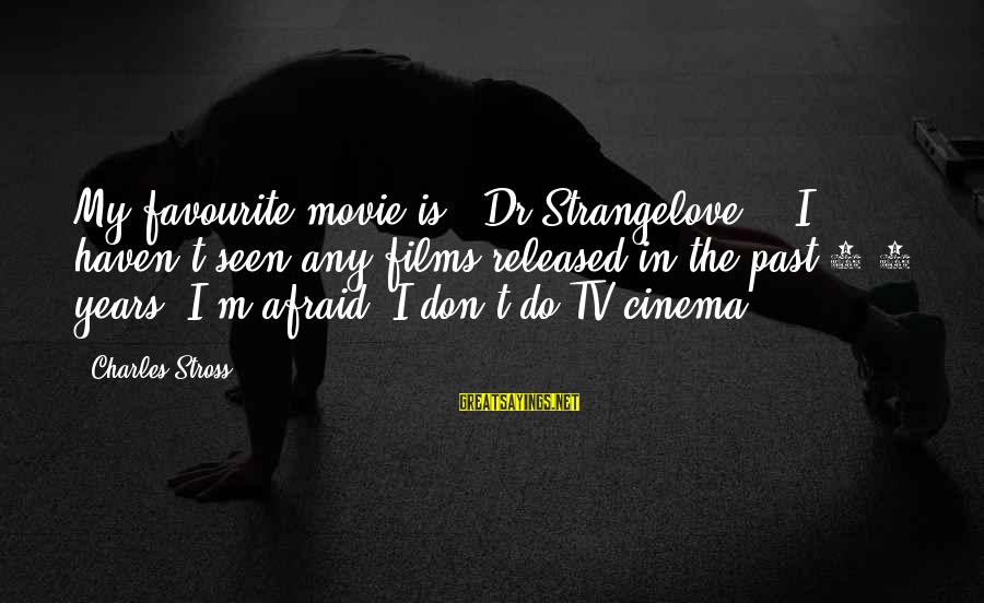 """I Do Movie Sayings By Charles Stross: My favourite movie is: """"Dr Strangelove"""". (I haven't seen any films released in the past"""