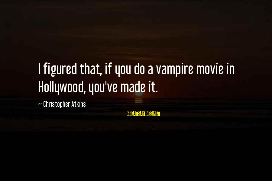 I Do Movie Sayings By Christopher Atkins: I figured that, if you do a vampire movie in Hollywood, you've made it.