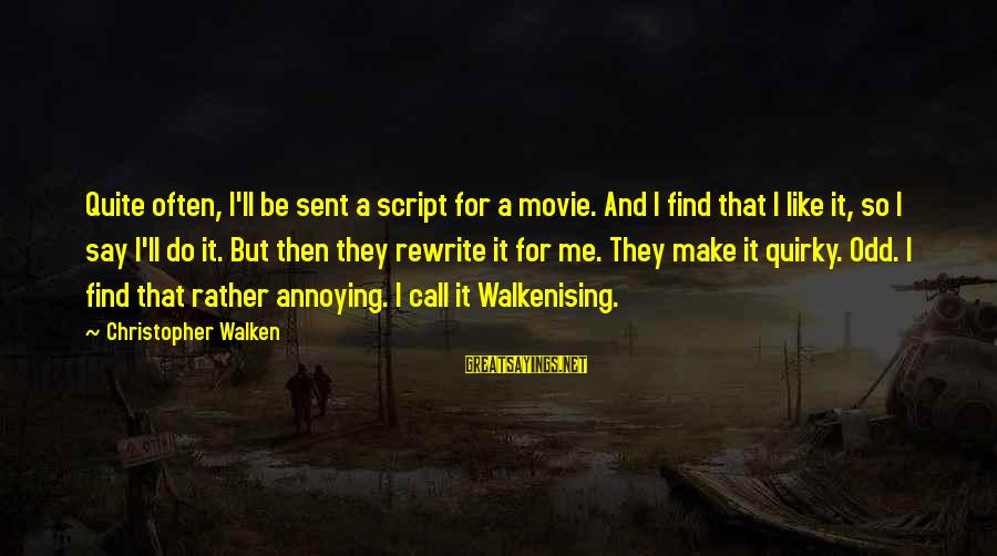 I Do Movie Sayings By Christopher Walken: Quite often, I'll be sent a script for a movie. And I find that I