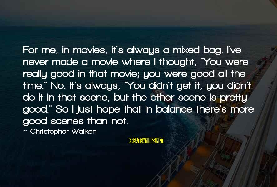 I Do Movie Sayings By Christopher Walken: For me, in movies, it's always a mixed bag. I've never made a movie where