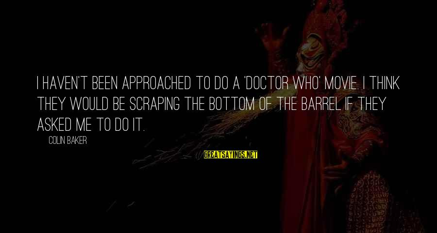 I Do Movie Sayings By Colin Baker: I haven't been approached to do a 'Doctor Who' movie. I think they would be
