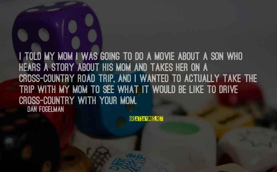 I Do Movie Sayings By Dan Fogelman: I told my mom I was going to do a movie about a son who