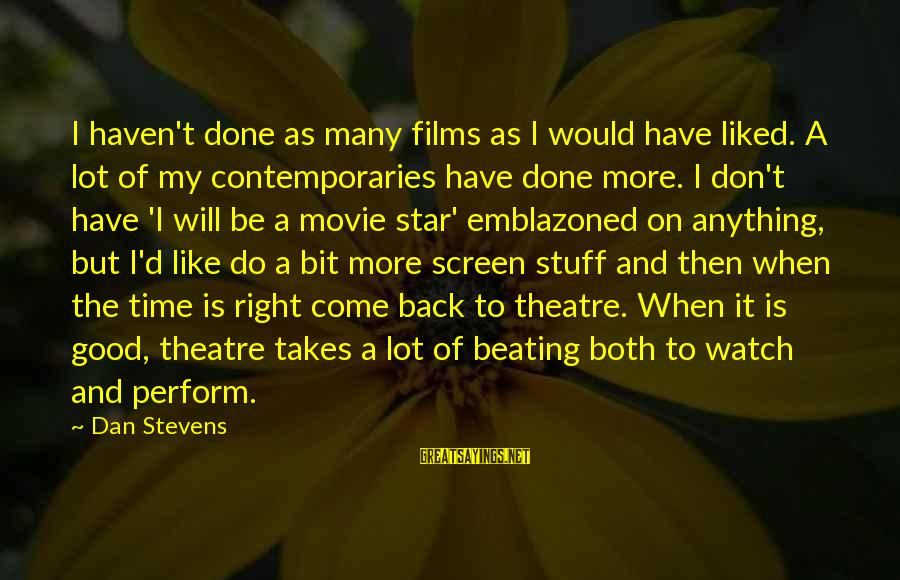 I Do Movie Sayings By Dan Stevens: I haven't done as many films as I would have liked. A lot of my