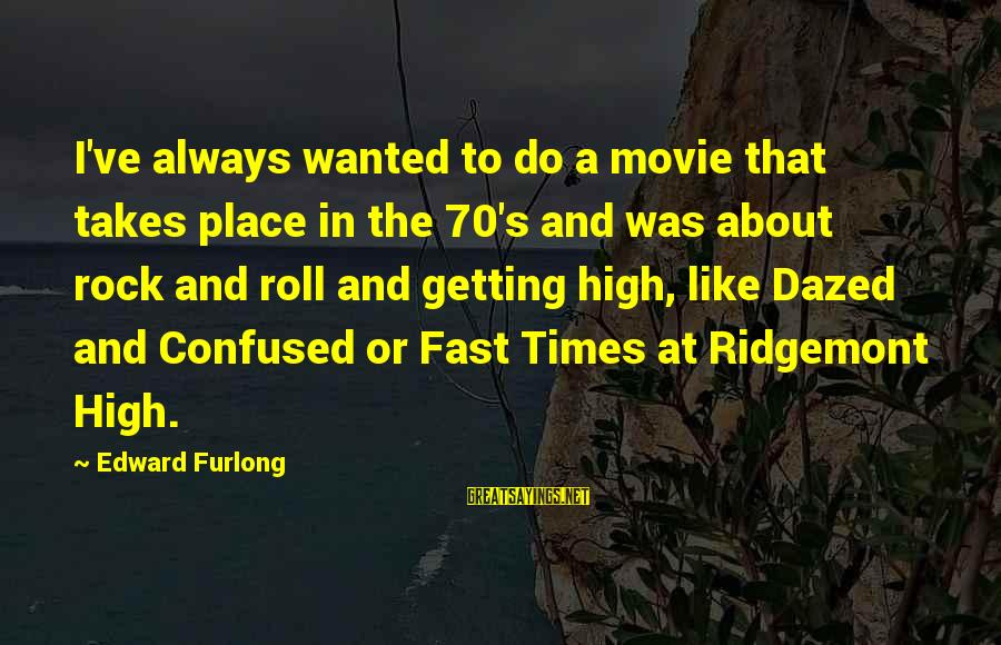 I Do Movie Sayings By Edward Furlong: I've always wanted to do a movie that takes place in the 70's and was