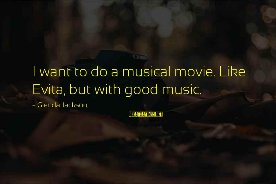 I Do Movie Sayings By Glenda Jackson: I want to do a musical movie. Like Evita, but with good music.
