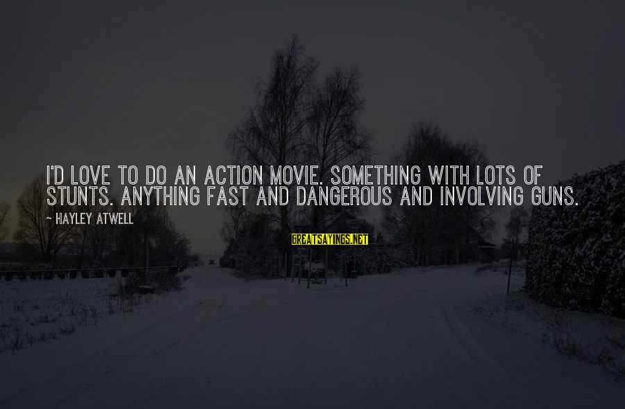 I Do Movie Sayings By Hayley Atwell: I'd love to do an action movie. Something with lots of stunts. Anything fast and