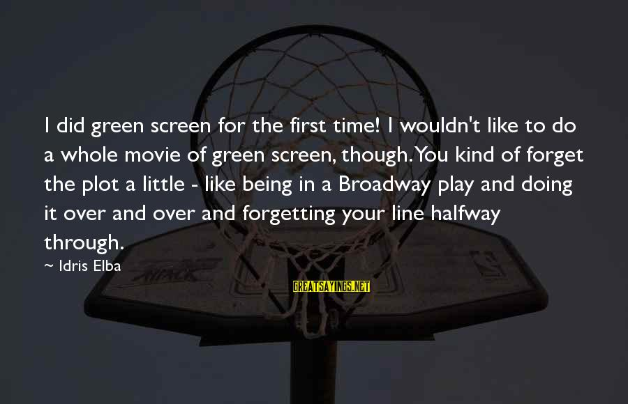 I Do Movie Sayings By Idris Elba: I did green screen for the first time! I wouldn't like to do a whole