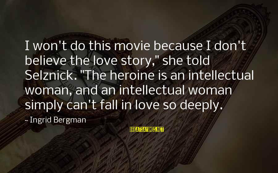 """I Do Movie Sayings By Ingrid Bergman: I won't do this movie because I don't believe the love story,"""" she told Selznick."""
