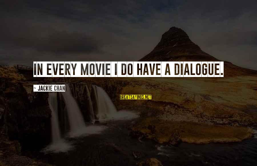 I Do Movie Sayings By Jackie Chan: In every movie I do have a dialogue.
