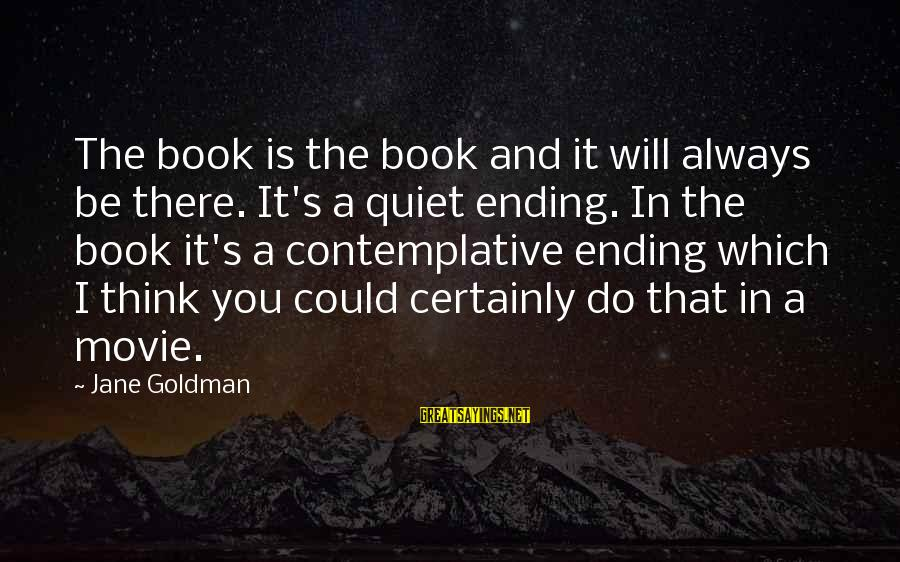 I Do Movie Sayings By Jane Goldman: The book is the book and it will always be there. It's a quiet ending.