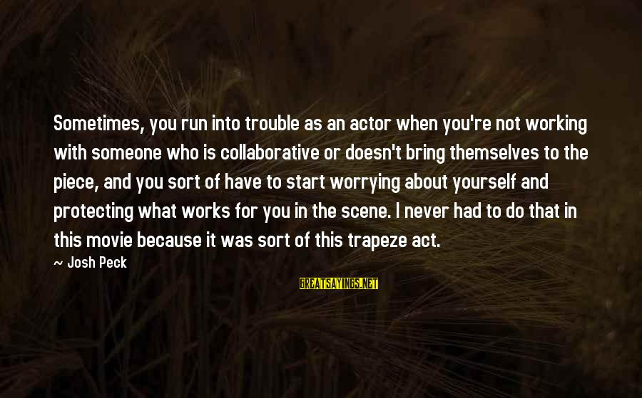 I Do Movie Sayings By Josh Peck: Sometimes, you run into trouble as an actor when you're not working with someone who
