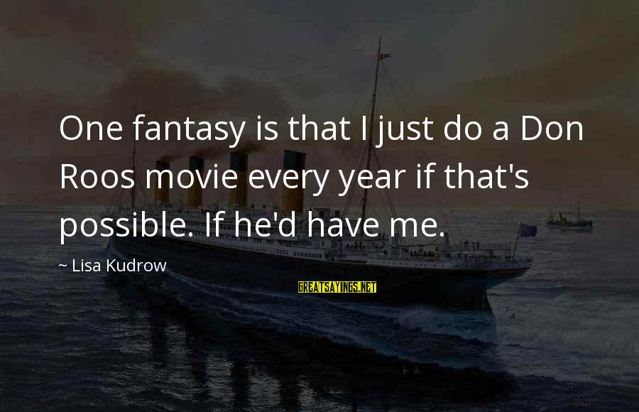 I Do Movie Sayings By Lisa Kudrow: One fantasy is that I just do a Don Roos movie every year if that's